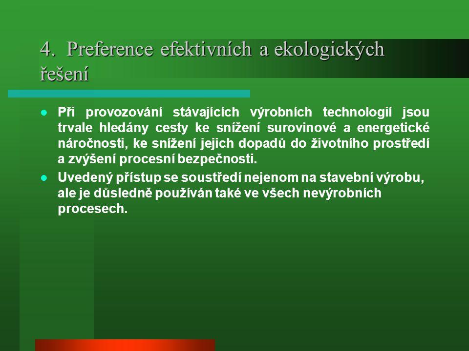 4. Preference efektivních a ekologických řešení  Při provozování stávajících výrobních technologií jsou trvale hledány cesty ke snížení surovinové a
