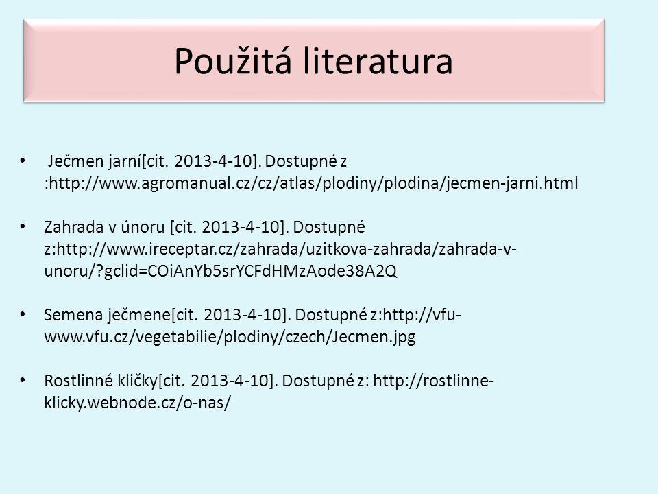 Použitá literatura • Ječmen jarní[cit. 2013-4-10]. Dostupné z :http://www.agromanual.cz/cz/atlas/plodiny/plodina/jecmen-jarni.html • Zahrada v únoru [