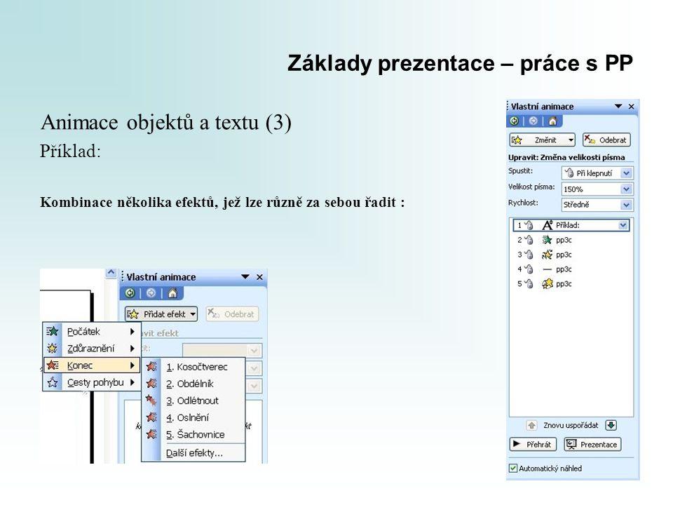 Základy prezentace – práce s PP Animace objektů a textu (3) Příklad: Kombinace několika efektů, jež lze různě za sebou řadit :