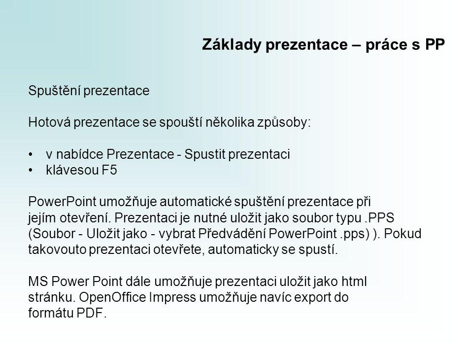 Základy prezentace – práce s PP Spuštění prezentace Hotová prezentace se spouští několika způsoby: •v nabídce Prezentace - Spustit prezentaci •kláveso