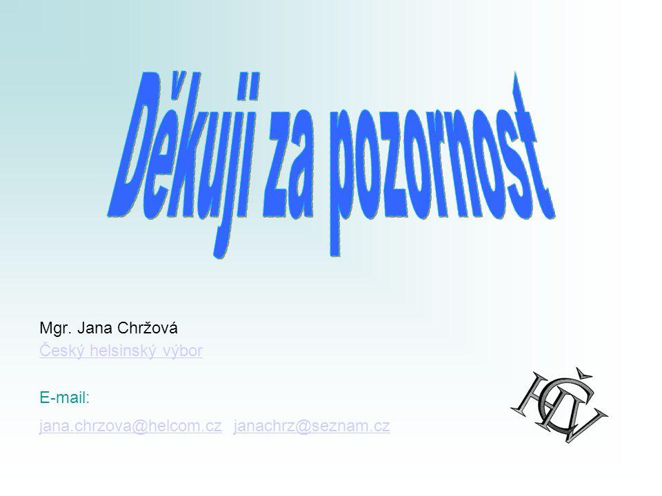 Mgr. Jana Chržová Český helsinský výbor E-mail: jana.chrzova@helcom.czjana.chrzova@helcom.cz janachrz@seznam.czjanachrz@seznam.cz