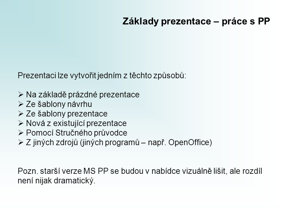 Základy prezentace – práce s PP Prezentaci lze vytvořit jedním z těchto způsobů:  Na základě prázdné prezentace  Ze šablony návrhu  Ze šablony prez