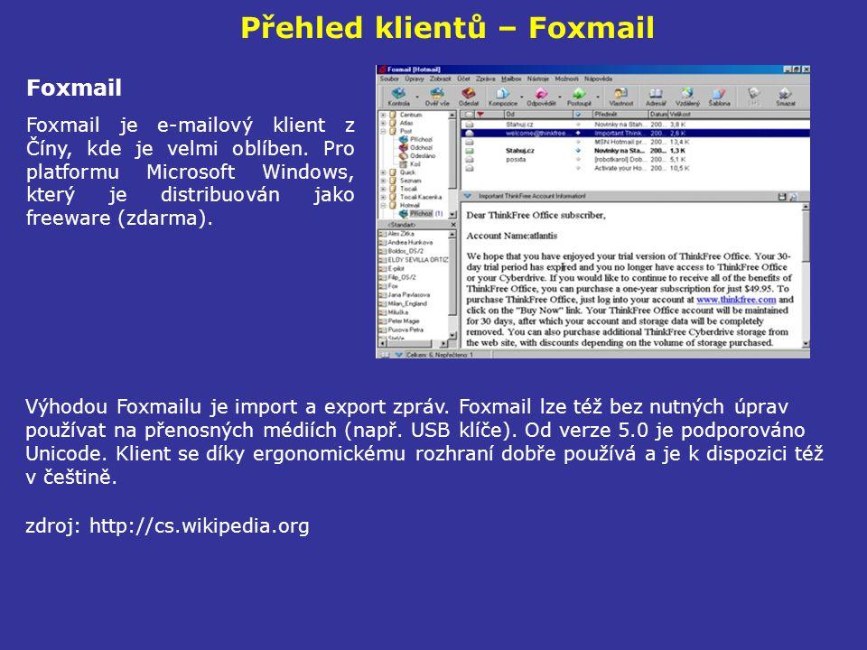 Přehled klientů – Foxmail Foxmail Foxmail je e-mailový klient z Číny, kde je velmi oblíben. Pro platformu Microsoft Windows, který je distribuován jak