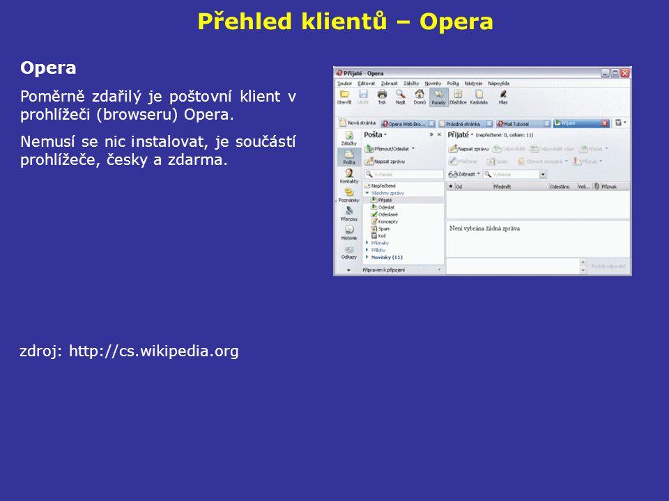 Přehled klientů – Opera Opera Poměrně zdařilý je poštovní klient v prohlížeči (browseru) Opera. Nemusí se nic instalovat, je součástí prohlížeče, česk