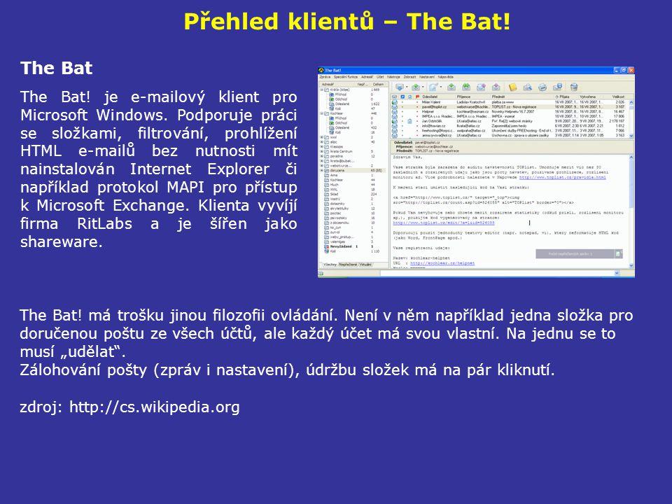 Přehled klientů – The Bat! The Bat The Bat! je e-mailový klient pro Microsoft Windows. Podporuje práci se složkami, filtrování, prohlížení HTML e-mail