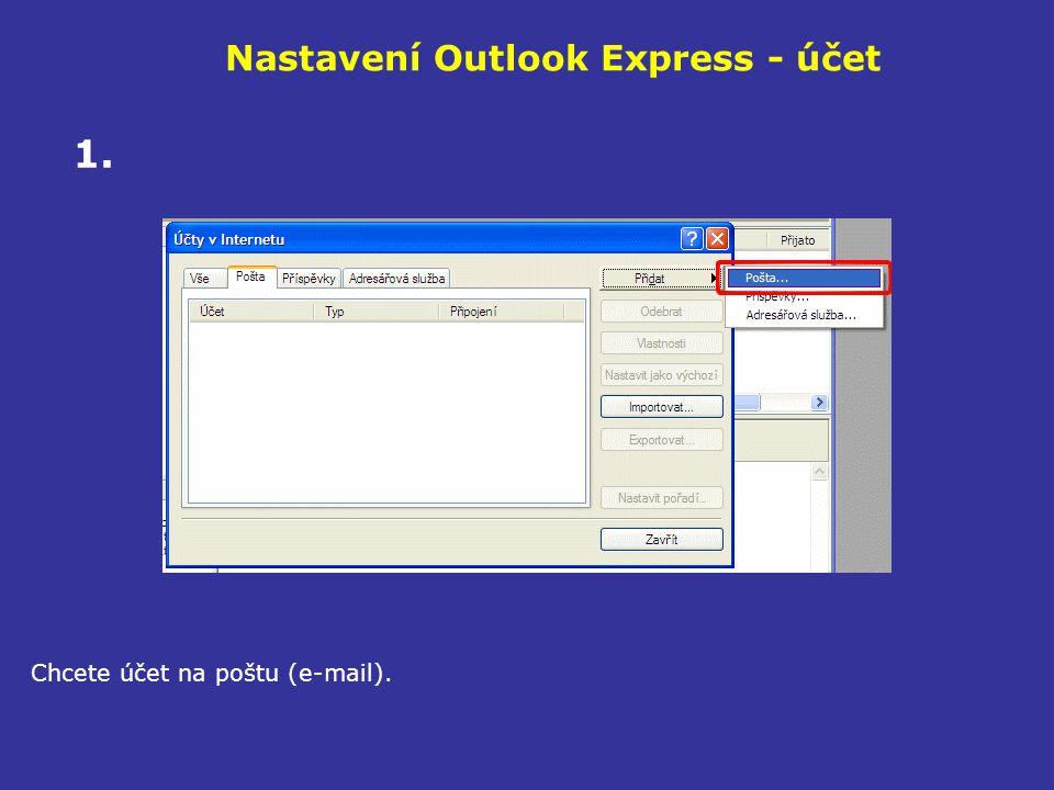 Nastavení Outlook Express - účet Chcete účet na poštu (e-mail). 1.