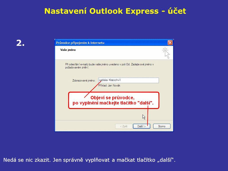 """Nastavení Outlook Express - účet Nedá se nic zkazit. Jen správně vyplňovat a mačkat tlačítko """"další"""". 2."""