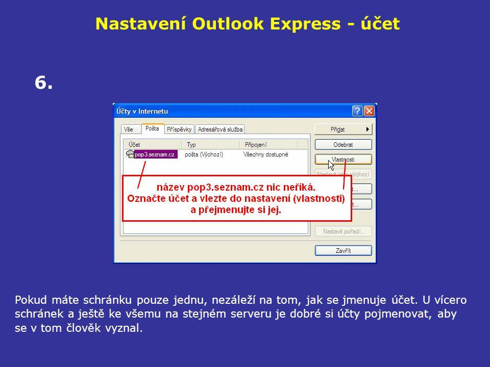 Nastavení Outlook Express - účet Pokud máte schránku pouze jednu, nezáleží na tom, jak se jmenuje účet. U vícero schránek a ještě ke všemu na stejném