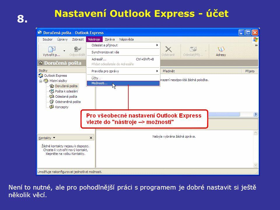 Nastavení Outlook Express - účet Není to nutné, ale pro pohodlnější práci s programem je dobré nastavit si ještě několik věcí. 8.