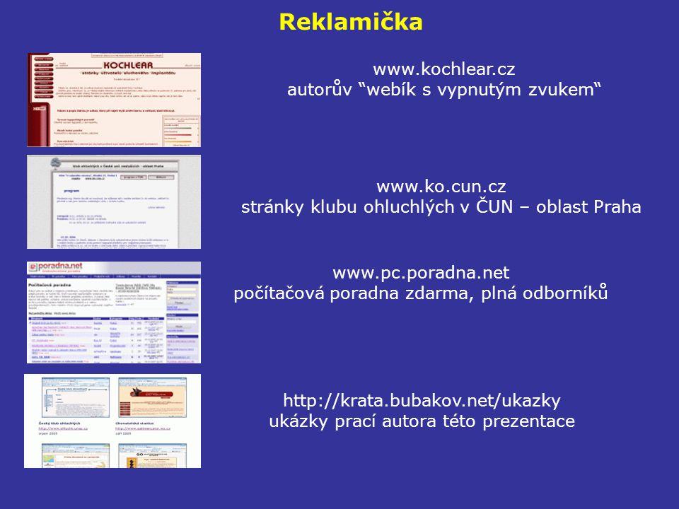 """Reklamička www.kochlear.cz autorův """"webík s vypnutým zvukem"""" www.ko.cun.cz stránky klubu ohluchlých v ČUN – oblast Praha www.pc.poradna.net počítačová"""
