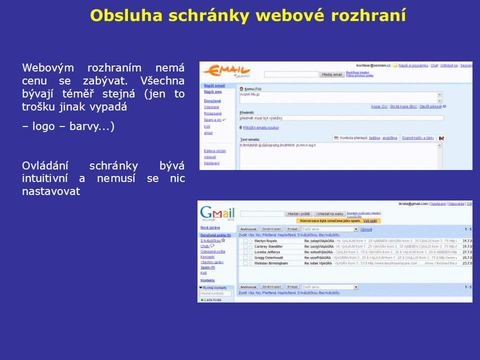 Obsluha schránky webové rozhraní Webovým rozhraním nemá cenu se zabývat. Všechna bývají téměř stejná (jen to trošku jinak vypadá – logo – barvy...) 