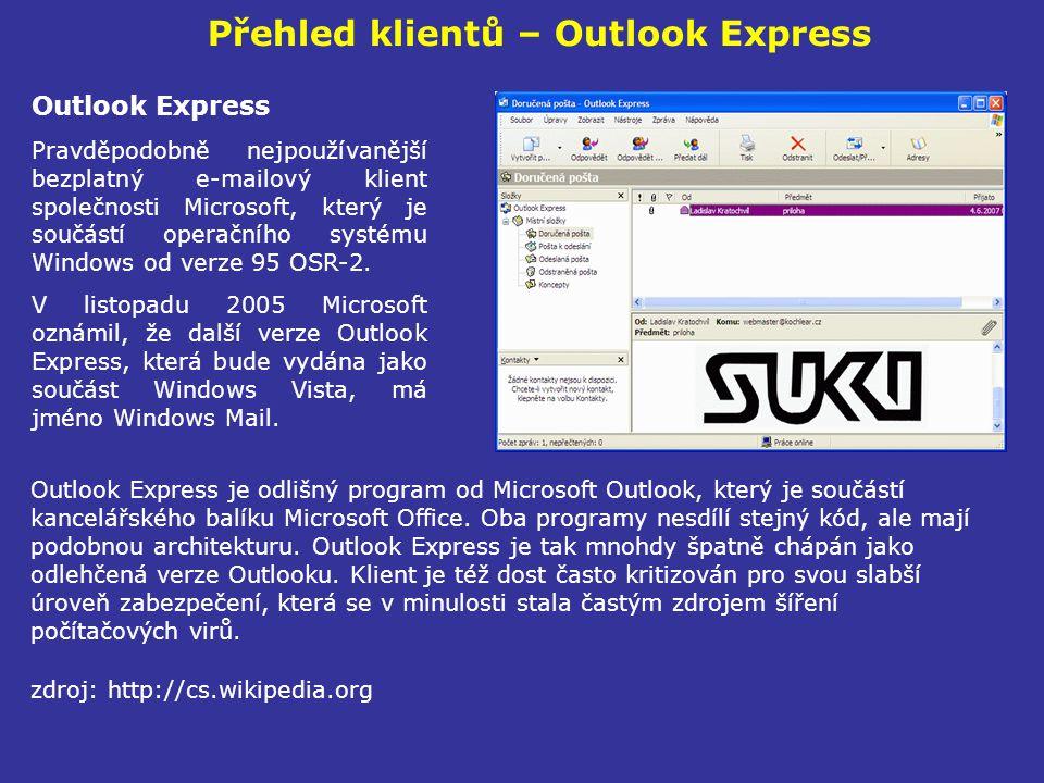 Přehled klientů – Outlook Express Outlook Express Pravděpodobně nejpoužívanější bezplatný e-mailový klient společnosti Microsoft, který je součástí op