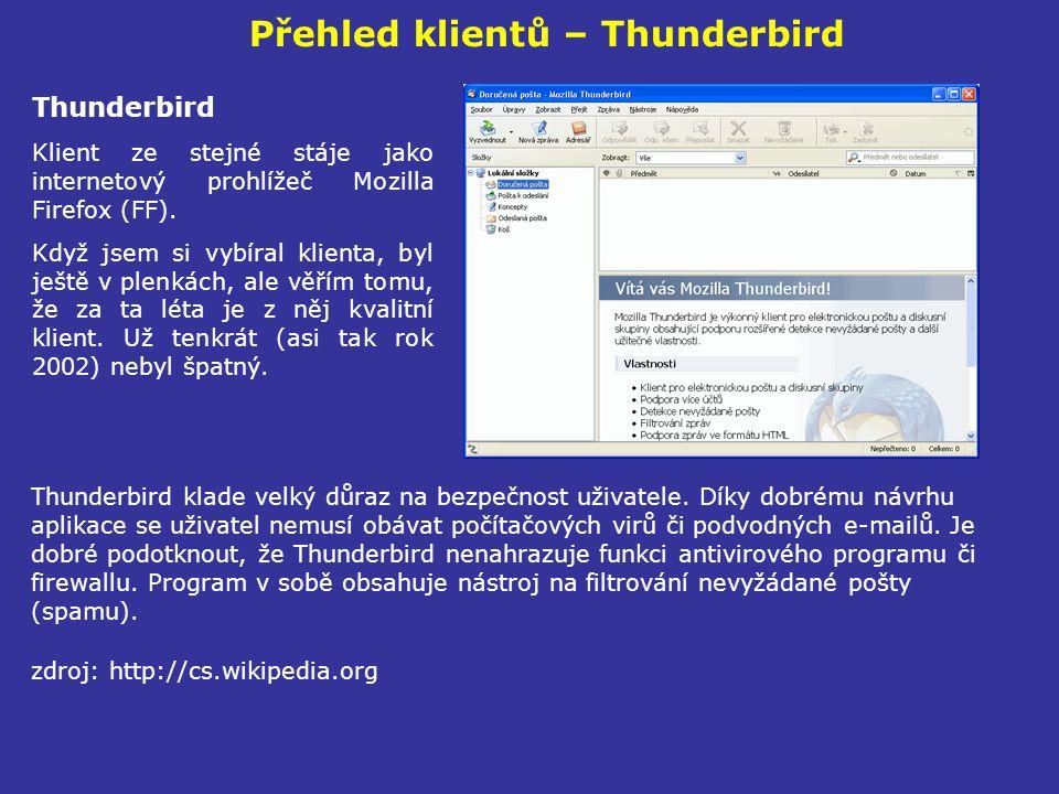 Přehled klientů – Thunderbird Thunderbird Klient ze stejné stáje jako internetový prohlížeč Mozilla Firefox (FF). Když jsem si vybíral klienta, byl je