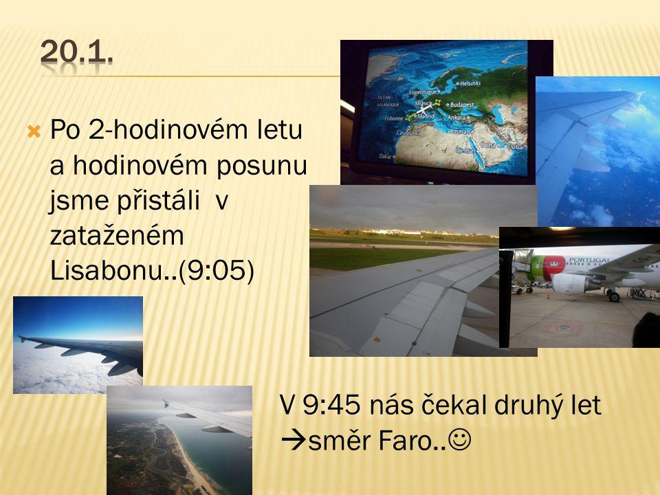  Po 2-hodinovém letu a hodinovém posunu jsme přistáli v zataženém Lisabonu..(9:05) V 9:45 nás čekal druhý let  směr Faro..