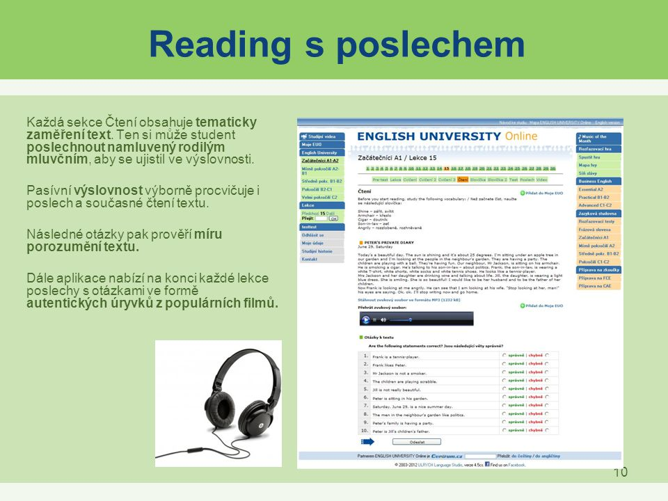 10 Reading s poslechem Každá sekce Čtení obsahuje tematicky zaměření text. Ten si může student poslechnout namluvený rodilým mluvčním, aby se ujistil