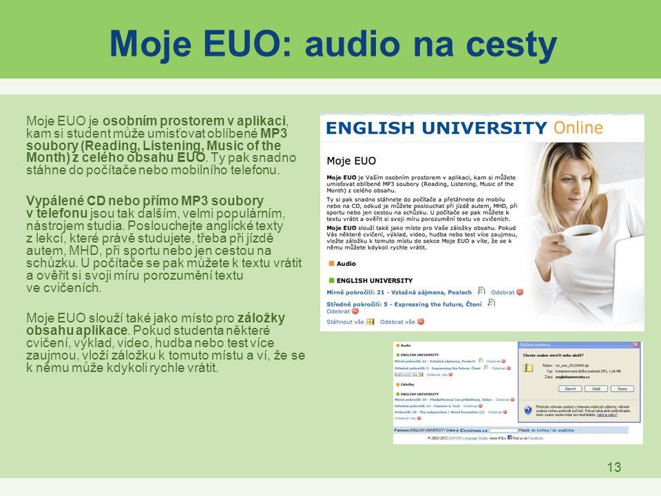 13 Moje EUO: audio na cesty Moje EUO je osobním prostorem v aplikaci, kam si student může umisťovat oblíbené MP3 soubory (Reading, Listening, Music of