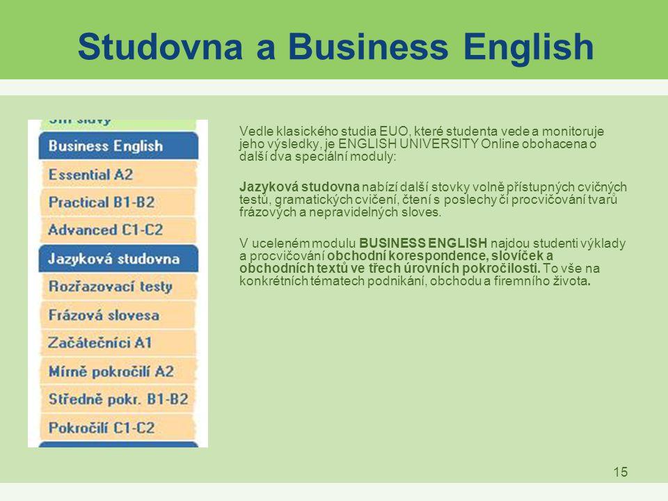 15 Studovna a Business English Vedle klasického studia EUO, které studenta vede a monitoruje jeho výsledky, je ENGLISH UNIVERSITY Online obohacena o d