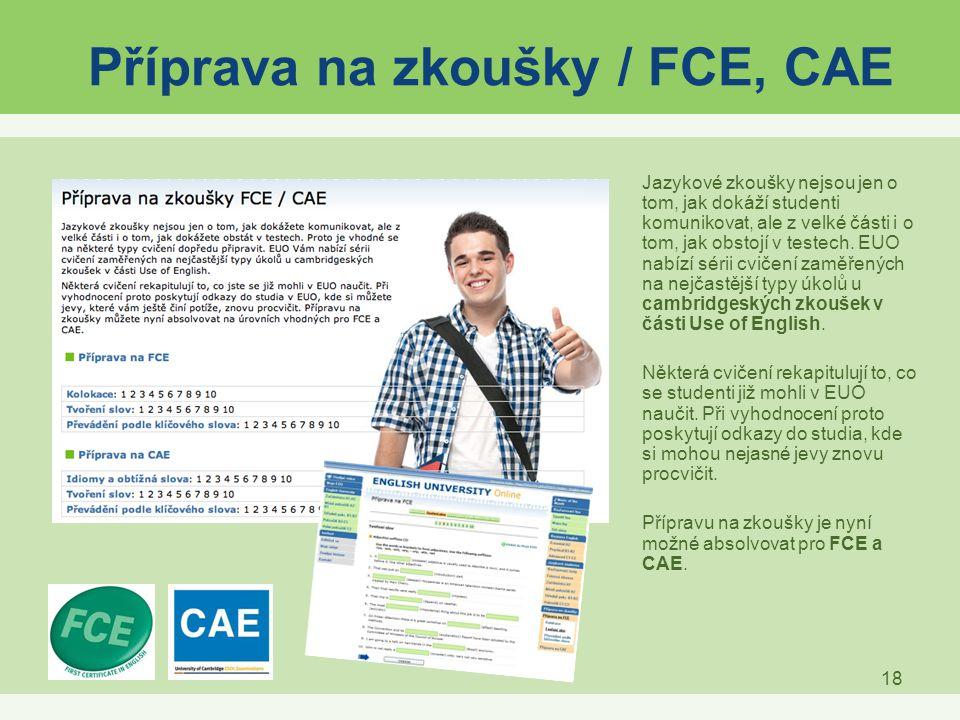 18 Příprava na zkoušky / FCE, CAE Jazykové zkoušky nejsou jen o tom, jak dokáží studenti komunikovat, ale z velké části i o tom, jak obstojí v testech