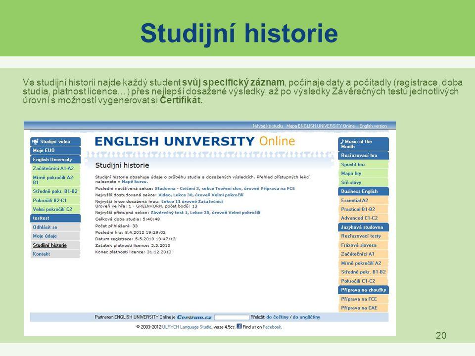 20 Studijní historie Ve studijní historii najde každý student svůj specifický záznam, počínaje daty a počítadly (registrace, doba studia, platnost lic