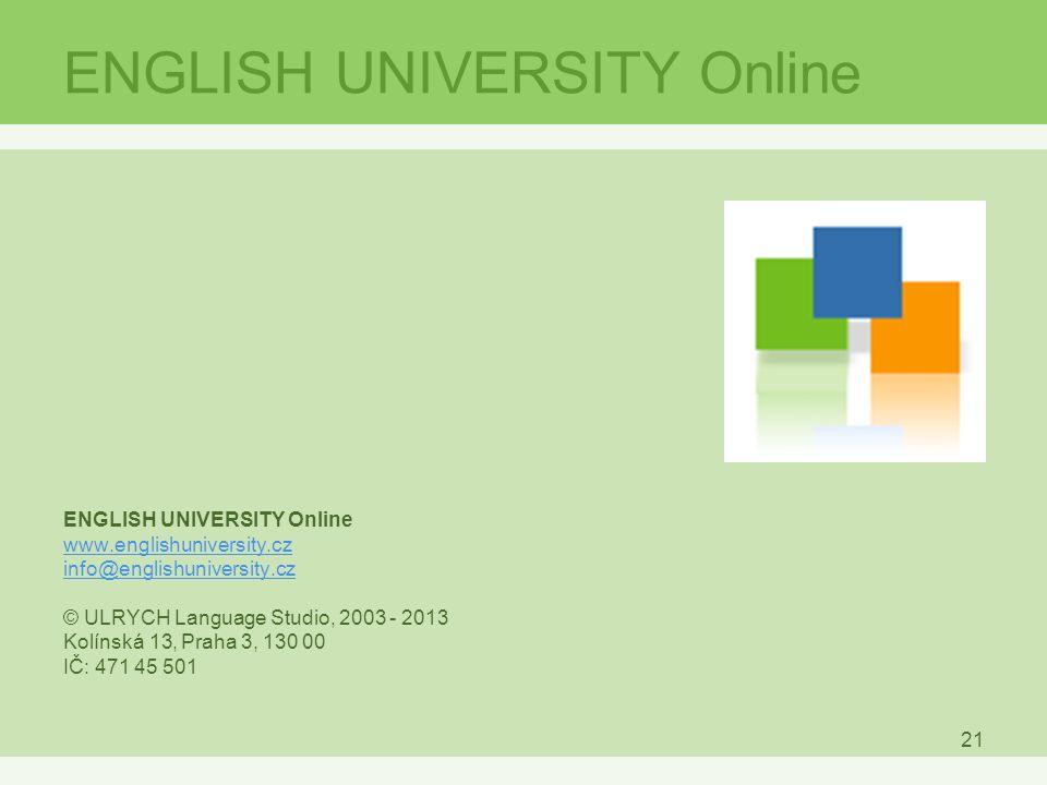 21 ENGLISH UNIVERSITY Online www.englishuniversity.cz info@englishuniversity.cz © ULRYCH Language Studio, 2003 - 2013 Kolínská 13, Praha 3, 130 00 IČ: