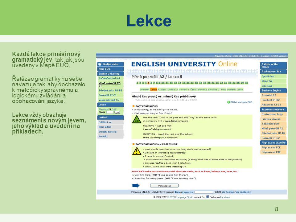 8 Lekce Každá lekce přináší nový gramatický jev, tak jak jsou uvedeny v Mapě EUO. Řetězec gramatiky na sebe navazuje tak, aby docházelo k metodicky sp