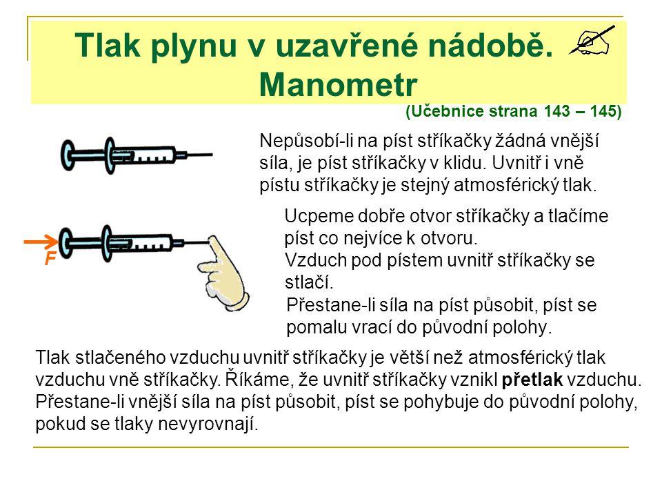 Tlak plynu v uzavřené nádobě. Manometr (Učebnice strana 143 – 145) Nepůsobí-li na píst stříkačky žádná vnější síla, je píst stříkačky v klidu. Uvnitř