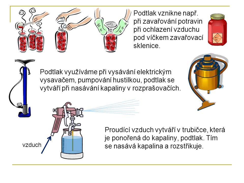 Podtlak vznikne např. při zavařování potravin při ochlazení vzduchu pod víčkem zavařovací sklenice. Podtlak využíváme při vysávání elektrickým vysavač