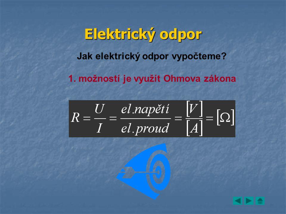 Elektrický odpor Jak elektrický odpor vypočteme? 1. možností je využít Ohmova zákona