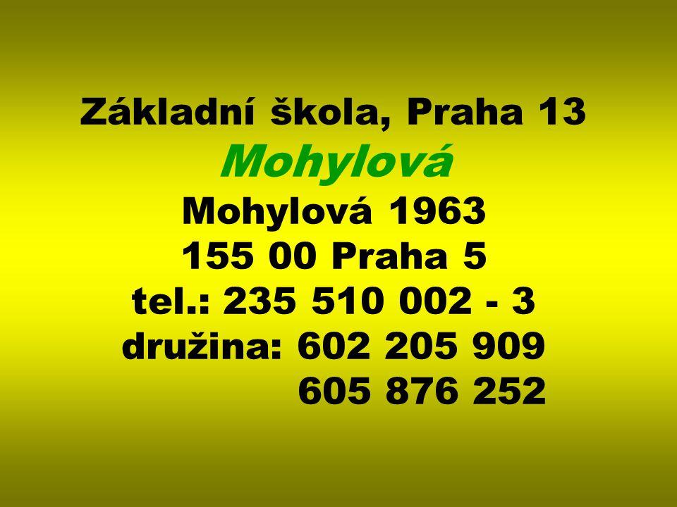 Základní škola, Praha 13 Mohylová Mohylová 1963 155 00 Praha 5 tel.: 235 510 002 - 3 družina: 602 205 909 605 876 252