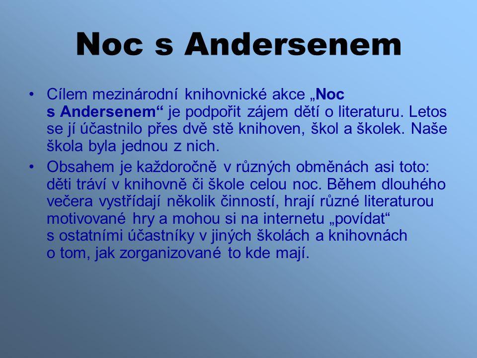 """Noc s Andersenem •Cílem mezinárodní knihovnické akce """"Noc s Andersenem"""" je podpořit zájem dětí o literaturu. Letos se jí účastnilo přes dvě stě knihov"""