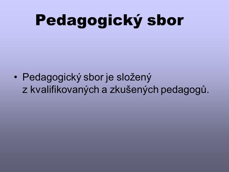 Pedagogický sbor •Pedagogický sbor je složený z kvalifikovaných a zkušených pedagogů.