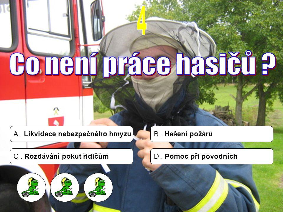 A. Likvidace nebezpečného hmyzuB. Hašení požárů C. Rozdávání pokut řidičůmD. Pomoc při povodních
