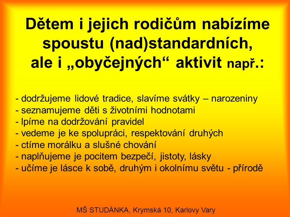"""Dětem i jejich rodičům nabízíme spoustu (nad)standardních, ale i """"obyčejných"""" aktivit např.: MŠ STUDÁNKA, Krymská 10, Karlovy Vary - dodržujeme lidové"""