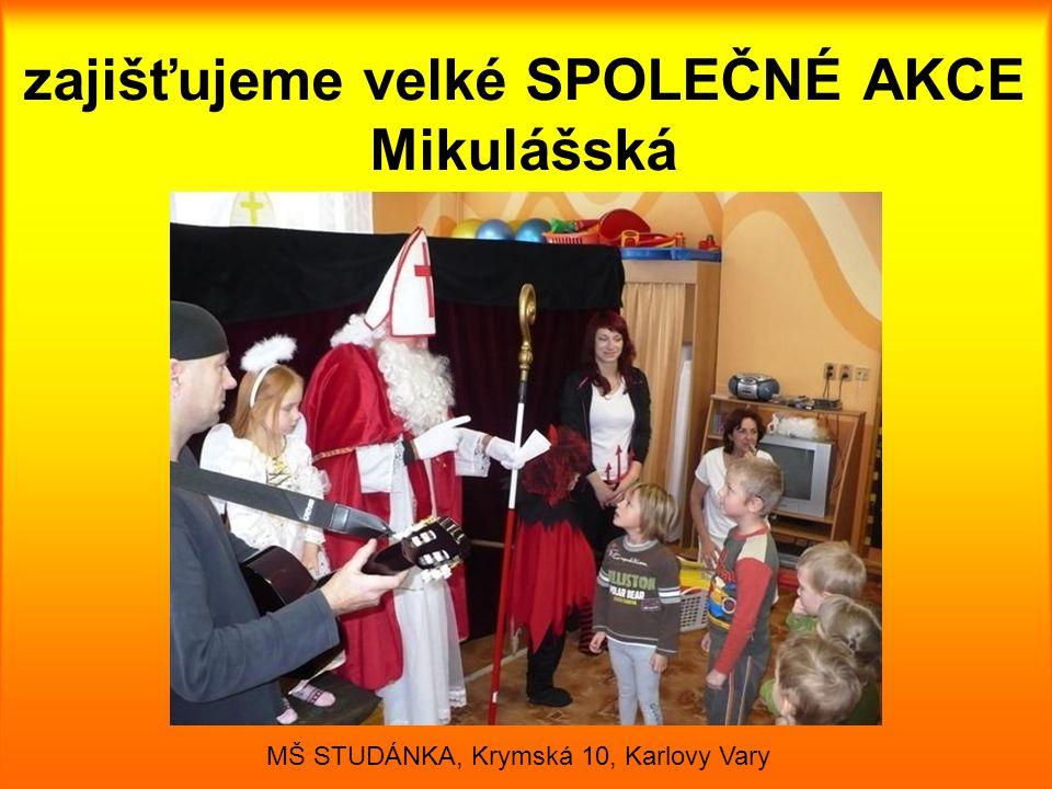 zajišťujeme velké SPOLEČNÉ AKCE Mikulášská MŠ STUDÁNKA, Krymská 10, Karlovy Vary