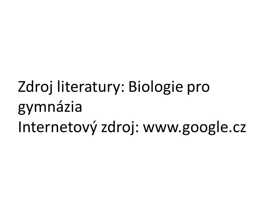 Zdroj literatury: Biologie pro gymnázia Internetový zdroj: www.google.cz