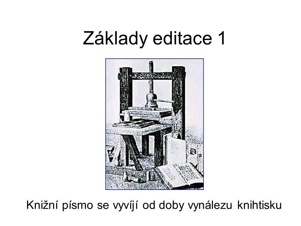 Základy editace 1 Knižní písmo se vyvíjí od doby vynálezu knihtisku