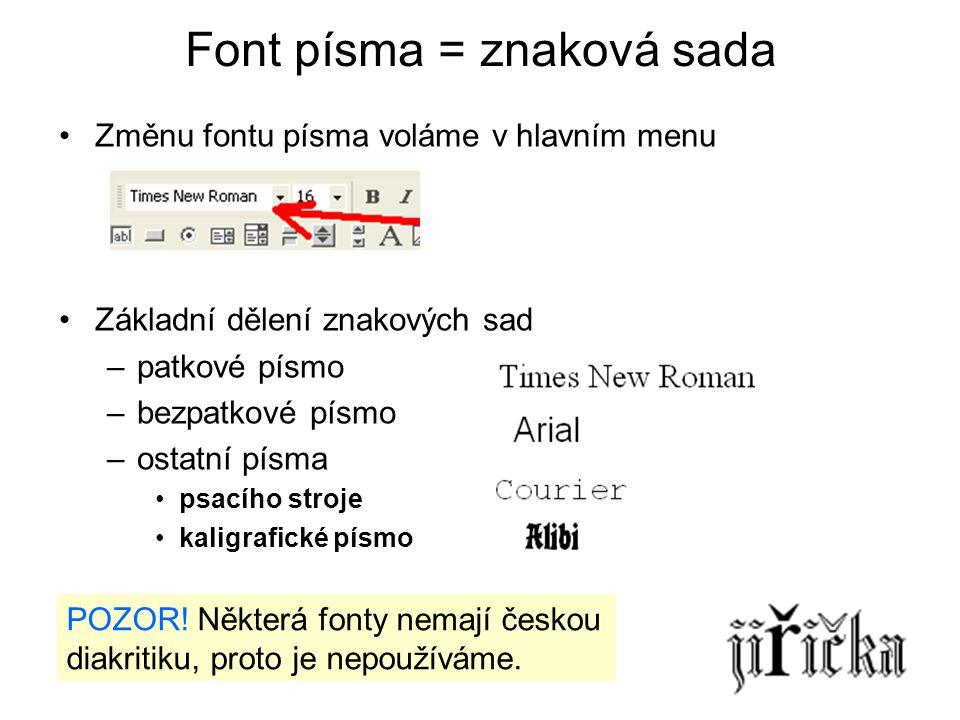 Font písma = znaková sada •Z•Změnu fontu písma voláme v hlavním menu •Z•Základní dělení znakových sad –p–patkové písmo –b–bezpatkové písmo –o–ostatní