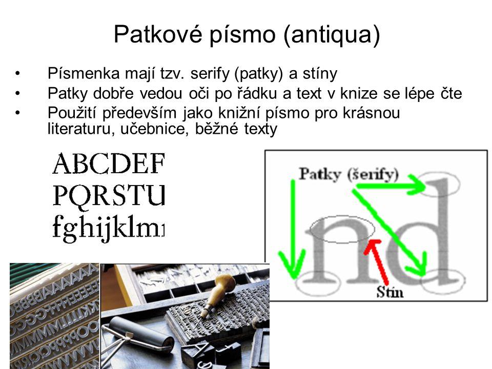 Patkové písmo (antiqua) •Písmenka mají tzv. serify (patky) a stíny •Patky dobře vedou oči po řádku a text v knize se lépe čte •Použití především jako
