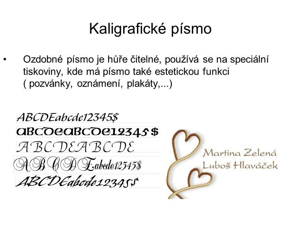 Kaligrafické písmo •Ozdobné písmo je hůře čitelné, používá se na speciální tiskoviny, kde má písmo také estetickou funkci ( pozvánky, oznámení, plakát