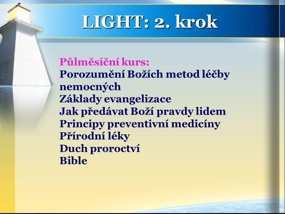 Půlměsíční kurs: Porozumění Božích metod léčby nemocných Základy evangelizace Jak předávat Boží pravdy lidem Principy preventivní medicíny Přírodní léky Duch proroctví Bible LIGHT: 2.
