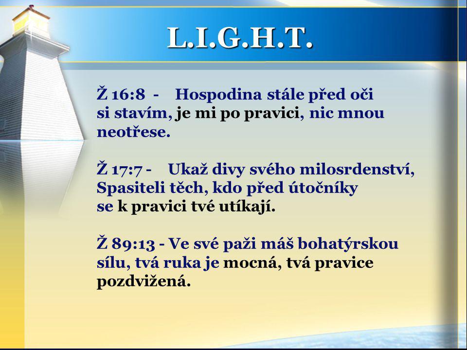 L.I.G.H.T. Ž 16:8 - Hospodina stále před oči si stavím, je mi po pravici, nic mnou neotřese.