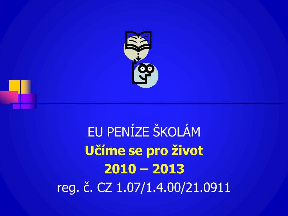 EU PENÍZE ŠKOLÁM Učíme se pro život 2010 – 2013 reg. č. CZ 1.07/1.4.00/21.0911