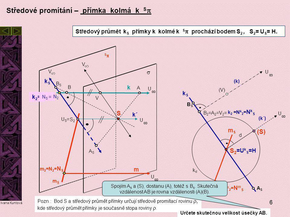 7 Středové promítání – zobrazení přímky h rovnoběžné s S  Středový průmět h S přímky h rovnoběžné S  je rovnoběžný s ortogonálním průmětem této přímky.