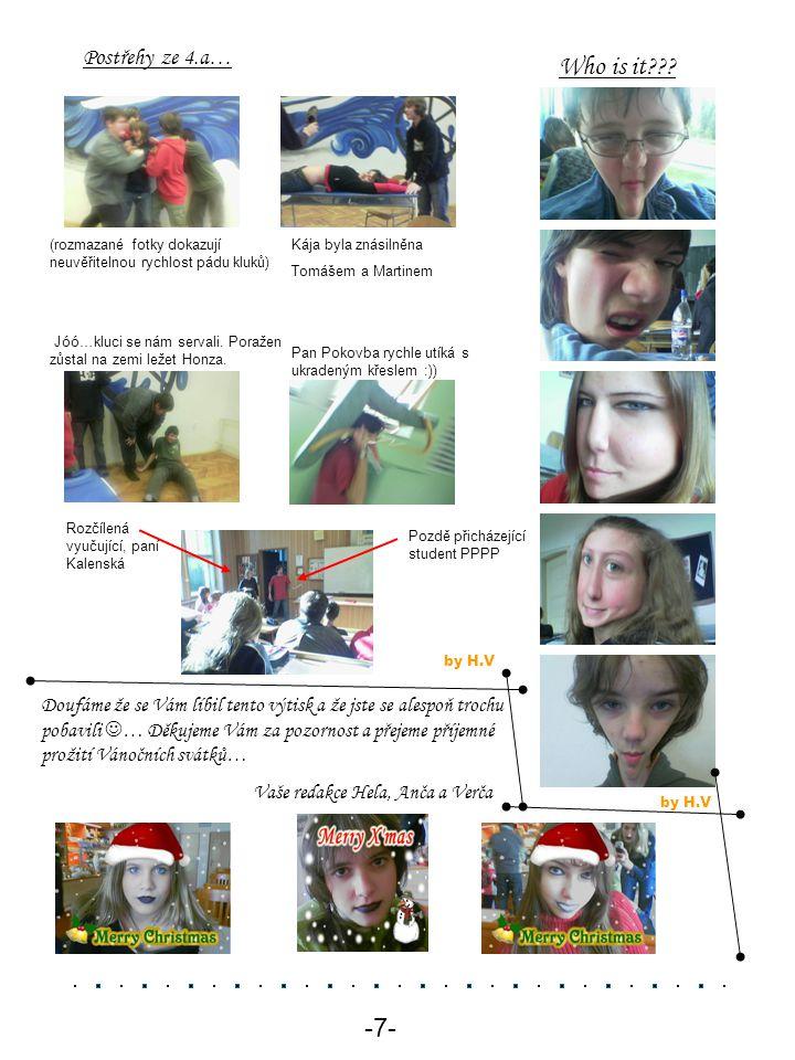 Who is it??? -7- Kája byla znásilněna Tomášem a Martinem (rozmazané fotky dokazují neuvěřitelnou rychlost pádu kluků) Jóó…kluci se nám servali. Poraže