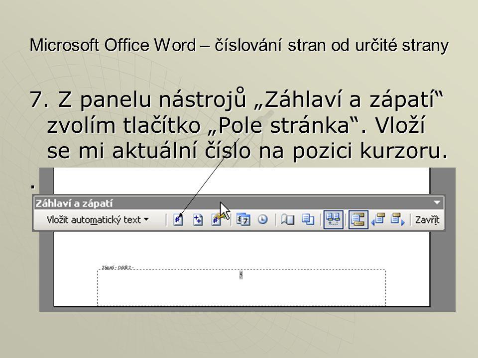 """Microsoft Office Word – číslování stran od určité strany 7. Z panelu nástrojů """"Záhlaví a zápatí"""" zvolím tlačítko """"Pole stránka"""". Vloží se mi aktuální"""