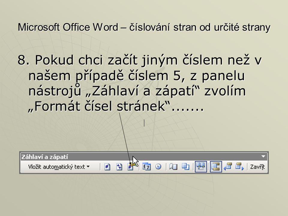"""Microsoft Office Word – číslování stran od určité strany 8. Pokud chci začít jiným číslem než v našem případě číslem 5, z panelu nástrojů """"Záhlaví a z"""