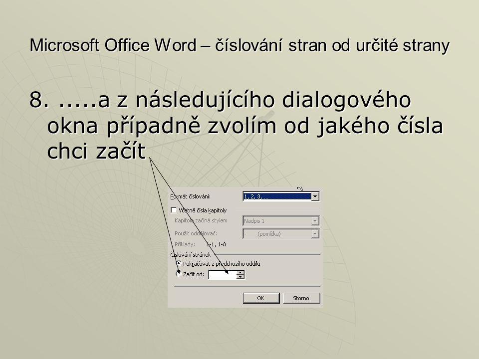 Microsoft Office Word – číslování stran od určité strany 8......a z následujícího dialogového okna případně zvolím od jakého čísla chci začít