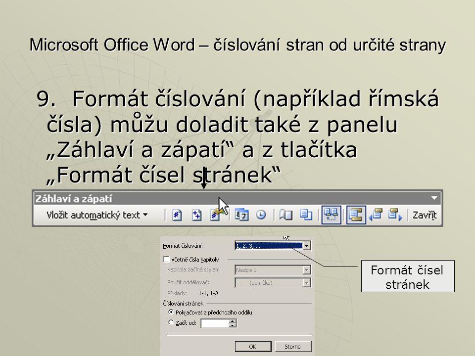 """Microsoft Office Word – číslování stran od určité strany 9. Formát číslování (například římská čísla) můžu doladit také z panelu """"Záhlaví a zápatí"""" a"""