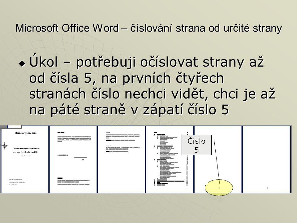 Microsoft Office Word – číslování strana od určité strany  Úkol – potřebuji očíslovat strany až od čísla 5, na prvních čtyřech stranách číslo nechci