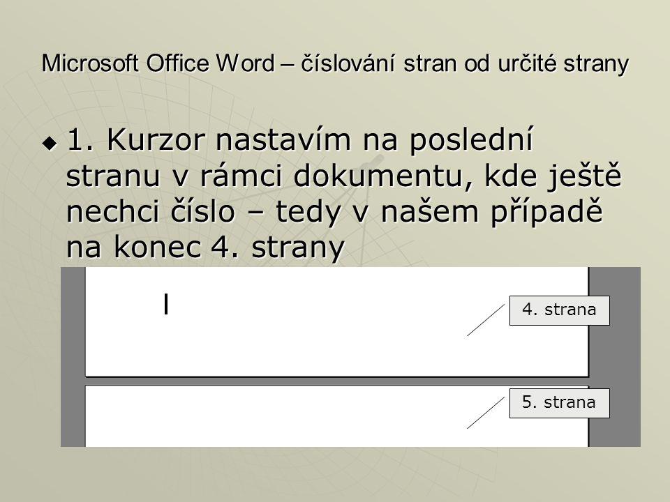 Microsoft Office Word – číslování stran od určité strany  1. Kurzor nastavím na poslední stranu v rámci dokumentu, kde ještě nechci číslo – tedy v na
